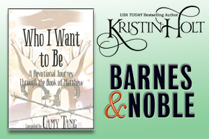 Kristin Holt | Review on Barnes and Noble: Who I Want to Be~ A Devotional Journey Through the Book of Matthew