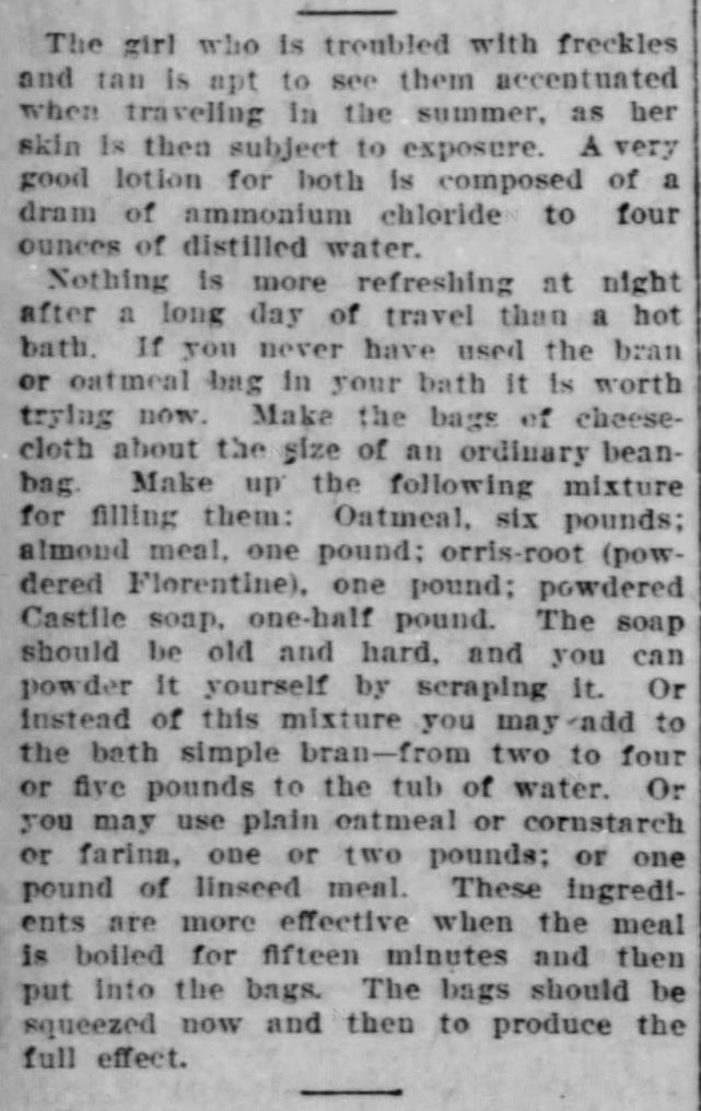 "Oatmeal in the Victorian Toilette: Bath Bags made with oatmeal for ""the girl who is troubled with freckles and tan is likely to see them accentuated when traveling in the summer."" Published in <em>The Times-Democrat</em> of New Orleans, Louisiana on June 6, <strong>1904</strong>."