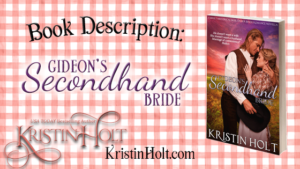 Link to: Book Description: Gideon's Secondhand Bride by Kristin Holt