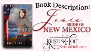 "Multi-Author Series ""Book Description: Josie, Bride of New Mexico, American Mail-Order Brides, #47, by USA Today Bestselling Author Kristin Holt."