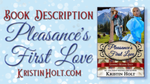 "Kristin Holt -""Book Description: Pleasance's First Love"" by USA Today Bestselling Author Kristin Holt."
