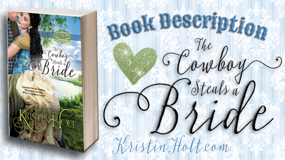 """Book Description: The Cowboy Steals a Bride"" by USA Today Bestselling Author Kristin Holt"