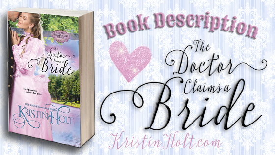 Book Description: The Doctor Claims a Bride by USA Today Bestselling Author Kristin Holt