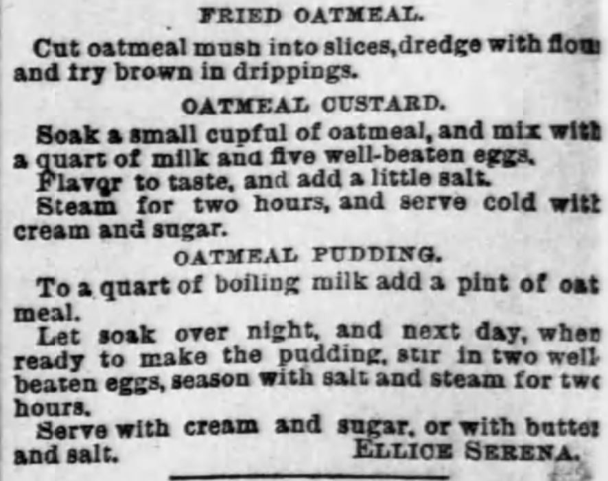 Kristin Holt | Fried Oatmeal, Oatmeal Custard, Oatmeal Pudding recipes published in Pittsburgh Dispatch of Pittsburgh, Pennsylvania, January 25, 1891.