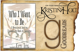 Kristin Holt | Review on Goodreads: Who I Want to Be~ A Devotional Journey Through the Book of Matthew