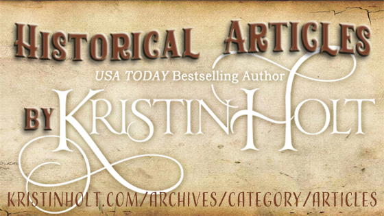 Kristin Holt | Historical Articles by Kristin HoltHistorical Articles by USA Today Bestselling Author Kristin Holt. KristinHolt.com/archives/categories/articles