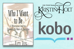 Kristin Holt | Review on Kobo: Who I Want to Be~ A Devotional Journey Through the Book of Matthew