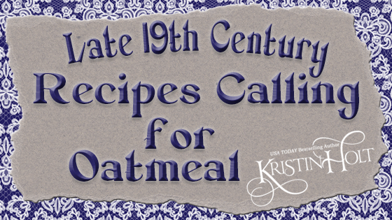 Late 19th-century Recipes Calling for Oatmeal