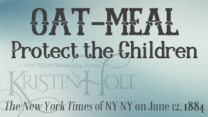 Kristin Holt | Oat-Meal: Protect the Children, 1884