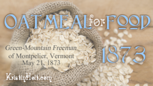 Oatmeal For Food, Green-Mountain Freeman of Montpelier, Vermont on May 21, 1873. Posted by Kristin Holt in a blog article of the same name.
