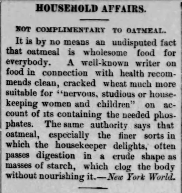 HOUSEHOLD AFFAIRS: NOT COMPLIMENTARY TO OATMEAL. Syndicated from <em>New York World</em>, published in <em>Springfield Reporter</em> of Springfield, Vermont on February 13, <strong>1891</strong>.