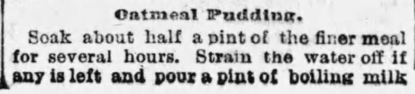 Kristin Holt | Oatmeal Pudding Part 1 of 2 published in The Boston Globe of Boston, Massachusetts on January 22, 1893.