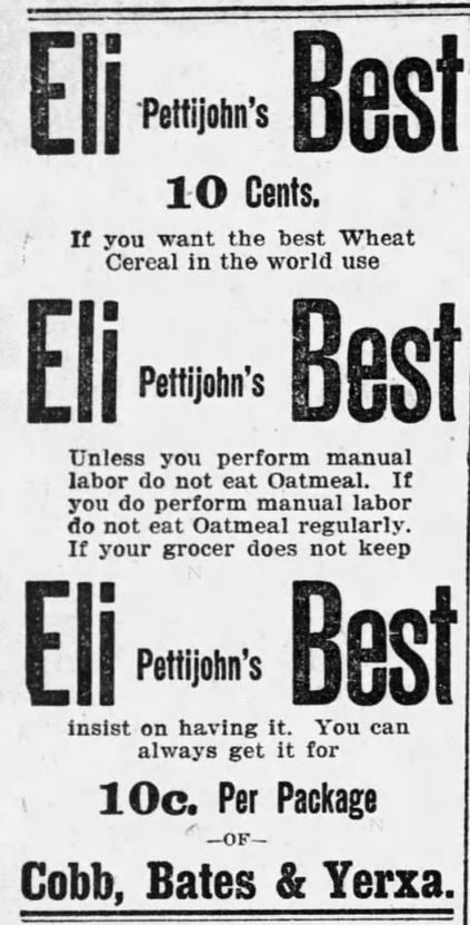 Advertisement from 1895 for Eli Pettijohn's Best Wheat Cereal; advertisement puts down oats, criticizing oatmeal for food. Published in the Boston Globe on April 25, 1895.