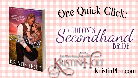 """""""One Quick Click: Gideon's Secondhand Bride"""" by USA Today Bestselling Author Kristin Holt."""