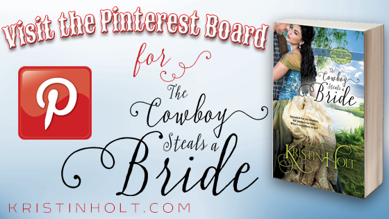 """Visit the Pinterest Board for The Cowboy Steals a Bride"" by USA Today Bestselling Author Kristin Holt."