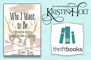 Kristin Holt | Review on Thriftbooks: Who I Want to Be~ A Devotional Journey Through the Book of Matthew