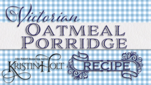 Victorian Oatmeal Porridge Recipe by Author Kristin Holt.