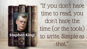 "Kristin Holt | Quote from Stephen King: ""If you don't have time to read, you don't have the time (or the tools) to write. Simple as that."""