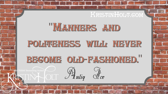 "Kristin Holt | ""Manners and Politeness will never become old-fshioned."" Victorian Quotes from Auliq Ice"