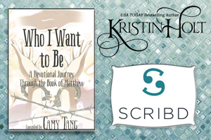 Kristin Holt | Review on SCRIBD: Who I Want to Be: A Devotional Journey Through the Book of Matthew