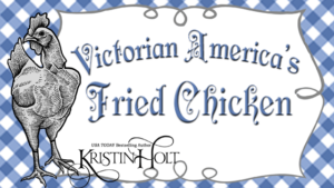 Kristin Holt | Victorian America's Fried Chicken. Related to: Book Review–Things Mother Used to Make: A Collection of Old Time Recipes, Some Nearly One Hundred Years Old and Never Published Before