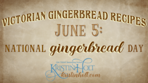 Kristin Holt | Victorian Gingerbread Recipes (on June 5, National Gingerbread Day). Related to Pound Cake in Victorian America.