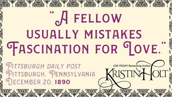 "Kristin Holt | A quote from Blondes are Favorites: ""A fellow usually mistakes fascination for love."" From Pittsburgh Daily Post of Pittsburgh, Pennsylvania. December 20, 1890."