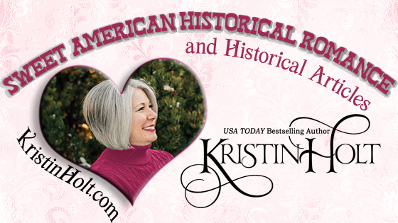 Kristin Holt | Sweet American Historical Romance and Historical Articles by writer Kristin Holt, USA Today Bestselling Author