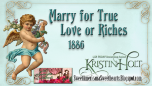 Kristin Holt | Mary for True Love or Riches. 1886. Related to Marriages in the West, 1867.