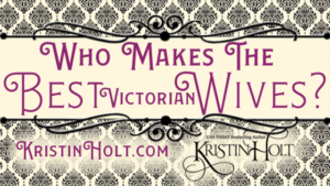 Kristin Holt | Who Makes the Best Victorian Wives?