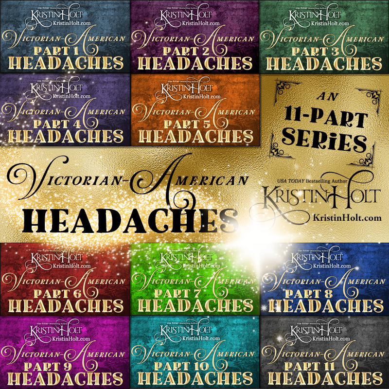 Kristin Holt | 11-Part Blog Article Series: Victorian-American Headaches