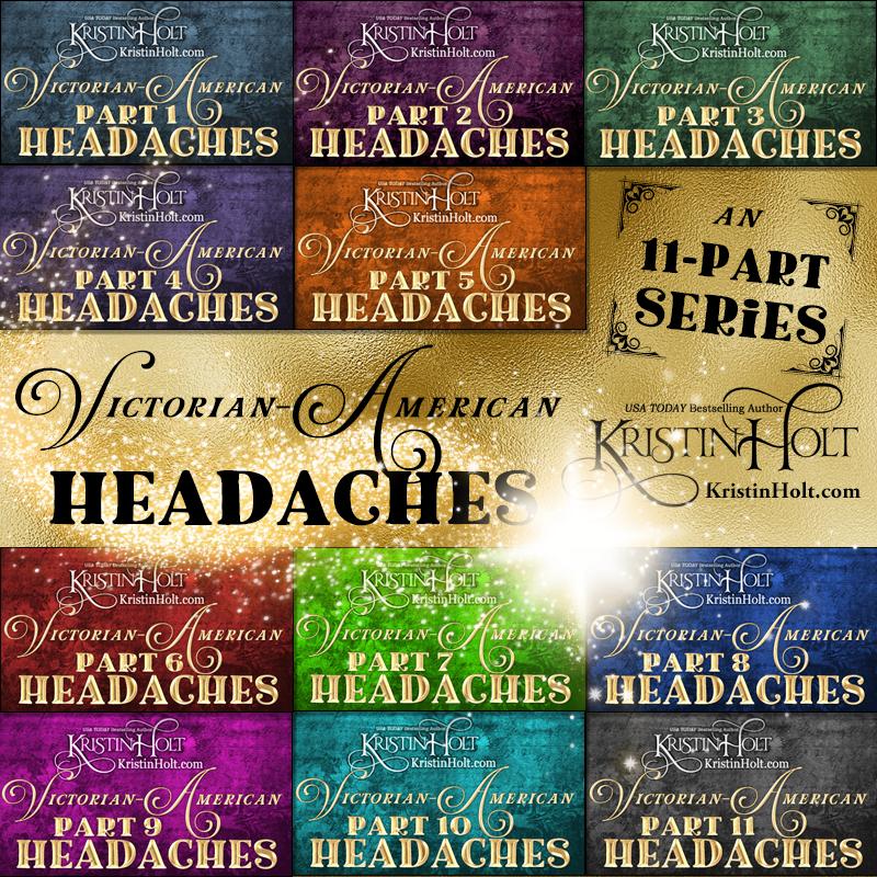 Kristin Holt | 11-Part Blog Article Series: Victorian-American Headaches