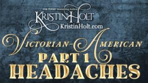 Kristin Holt | Victorian-American Headaches: Part 1