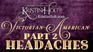 Kristin Holt | Victorian American Headaches, Part 2
