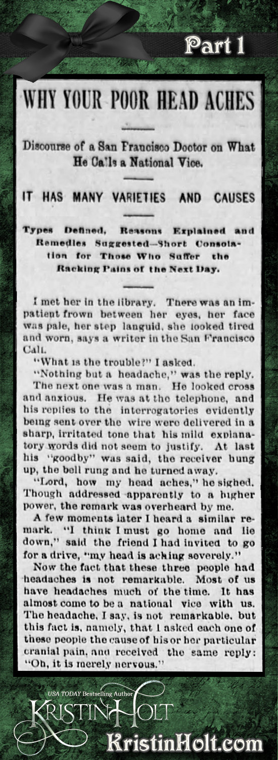 Kristin Holt | Victorian-American Headaches: Part 3, Why Your Poor Head Aches from Omaha Daily Bee of Omaha, NE on December 4, 1893. Part 1 of 6.
