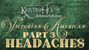 Kristin Holt | Victorian-American Headaches: Part 3