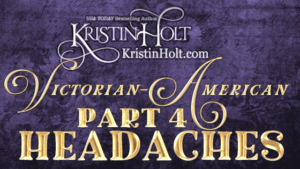 Kristin Holt | Victorian-American Headaches: Part 4