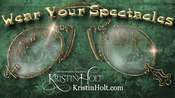 Kristin Holt | Victorian-American Headaches: Part 3. Wear Your Spectacles.