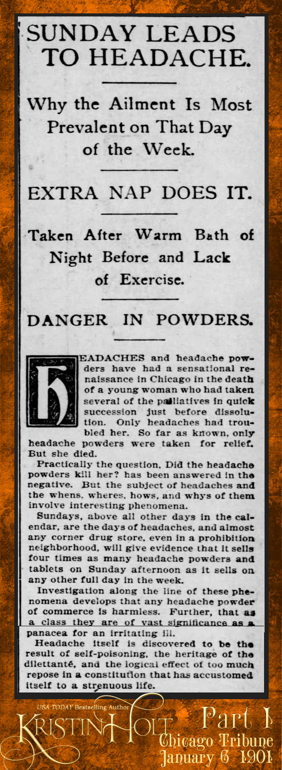 "Kristin Holt | Victorian-American Headaches: Part 5. ""Sunday Leads to Headache: Why the Ailment Is Most Prevalent on That Day of the Week."" From Chicago Tribune dated January 6, 1901. Part 1 of 3."