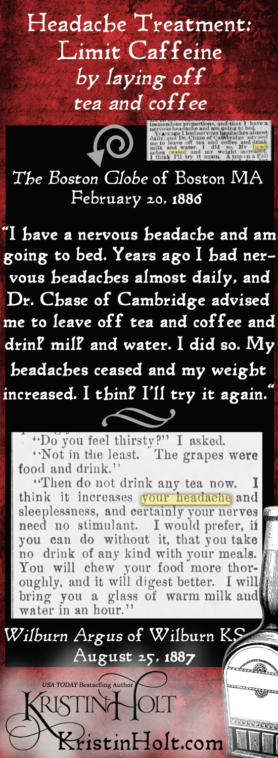 Kristin Holt | Victorian-American Headaches: Part 6. Treatment- Limit Caffeine by laying off tea and coffee. From Wilburn Argus of Wilburn, Kansas on August 25, 1887.