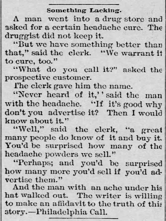 "Kristin Holt | Victorian-American Headaches: Part 4. ""Something Lacking"" -- as in chastisement from a headache sufferer. Why do you not advertise your headache powders? From Philadelphia Call, and printed in Kellogg's Wichita Record of Wichita, Kansas on April 27, 1895."