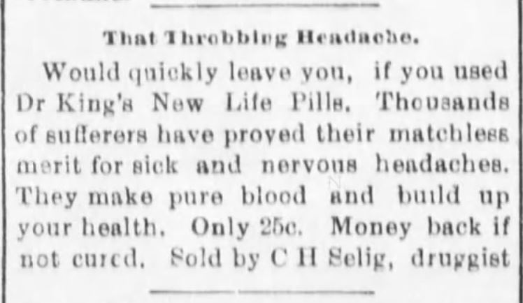 Kristin Holt | Victorian-American Headaches: Part 4. Dr. King's New Life Pills. Advertised in El Dorado Daily Republican of El Dorado, Kansas. November 25, 1901.