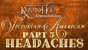 Kristin Holt | Victorian-American Headaches: Part 5
