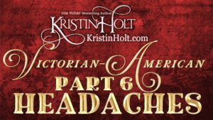Kristin Holt | Victorian-American Headaches: Part 6. Related to Book Reivew: The Doctor Wore Petticoats by Chris Enss.