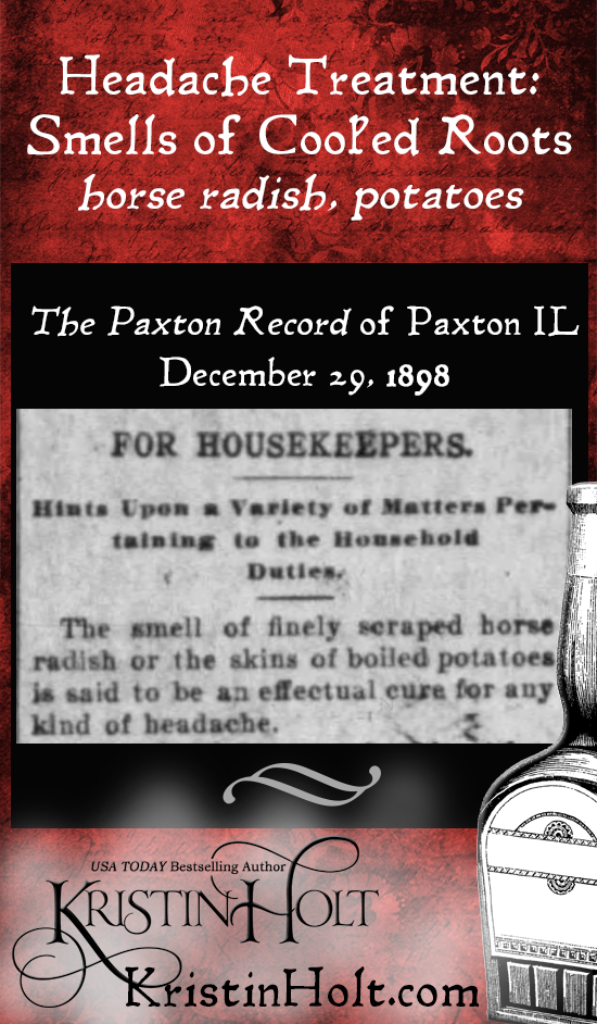 Kristin Holt | Victorian-American Headaches: Part 6. Smells of Cooked roots (horse radish and potatoes). treat headaches. From The Paxton Record of Paxton, Illinois on December 29, 1898.