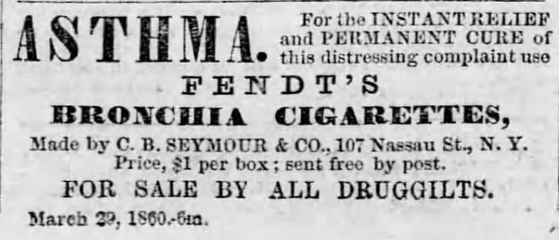 Kristin Holt | Common Details of Western Historical Romance that are Historically Incorrect, Part 3. Fendt's Bronchia Cigarettes, made by C.B. Seymour and Co., New York, advertise instant relief and permanent cure from asthma by use of their product, for sale by all druggists. Ad in Altoona Tribune of Altoona, Penn on August 30, 1860.