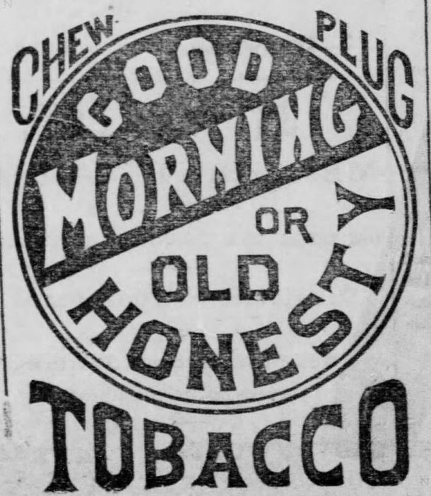 "Kristin Holt | Victorian-American Tobacco Advertisements. ""Chew Good Morning or Old Honesty Plug Tobacco"". Illustrated Ad from The Leavenworth Times of Leavenworth, Kansas. July 25, 1882."
