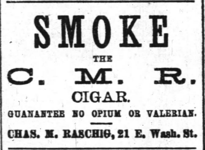 "Kristin Holt | Victorian-American Tobacco Advertisements. ""SMOKE the C.M.R. Cigar. Guarantee no opium or valerian. Chas. M. Raschig, 21 E. Wash. St."" From The Indianapolis News of Indianapolis, Indiana on October 10, 1882."