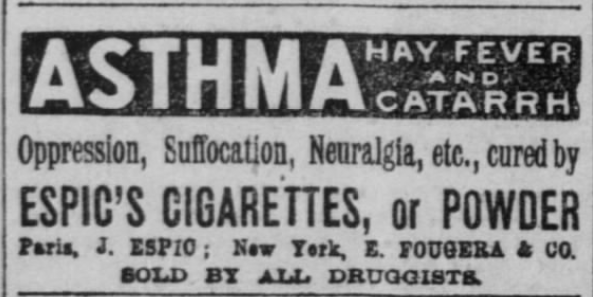 Kristin Holt | Common Details of Western Historical Romance that are Historically Incorrect, Part 3. Espic's Cigarettes, or Powder, advertised for treatment of Asthma, Hay Fever and Catarrh, Oppression, Suffocation, Neuralgia, etc. Paris, New York. Sold by all druggists. Advertised in The San Francisco Call of San Francisco, California on January 3, 1900.