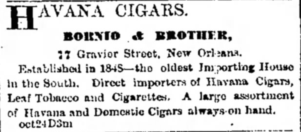"Kristin Holt | Victorian-American Tobacco Advertisements. ""Havana Cigars, Bornio & Brother. Established in 1845--the oldest Importing House in the South. Direct importers of Havana Cigars, Leaf Tobacco and cigarettes. A large assortment of Havana and Domestic Cigars always on hand."" From The Galveston Daily News of Galveston, Texas. December 12, 1869."
